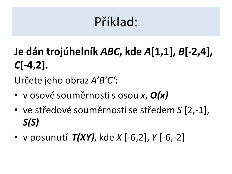 Příklad: Je dán trojúhelník ABC, kde A[1,1], B[-2,4], C[-4,2].